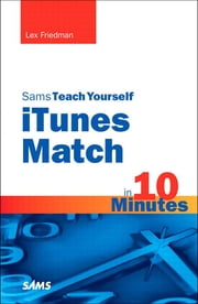 Sams Teach Yourself iTunes Match in 10 Minutes ebook by Lex Friedman