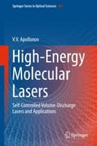 High-Energy Molecular Lasers - Self-Controlled Volume-Discharge Lasers and Applications ebook by V. V. Apollonov