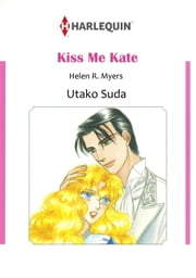 KISS ME KATE (Harlequin Comics) - Harlequin Comics ebook by Helen R. Myers,Utako Suda