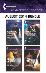 Harlequin Romantic Suspense August 2014 Bundle - Cavanaugh Strong\Deadly Allure\Under the Sheik's Protection\Fatal Fallout ebook by Marie Ferrarella,Elle James,C.J. Miller,Lara Lacombe