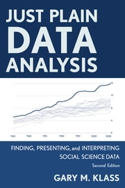Just Plain Data Analysis - Finding, Presenting, and Interpreting Social Science Data ebook by Gary M. Klass