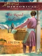 The Road to Love (Mills & Boon Historical) eBook by Linda Ford