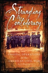 Strangling the Confederacy - Coastal Operations in the American Civil War ebook by Kevin Dougherty