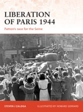 Liberation of Paris 1944 - Patton?s race for the Seine ebook by Steven J. Zaloga