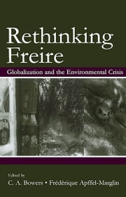 Re-Thinking Freire - Globalization and the Environmental Crisis ebook by Chet A. Bowers,Fr'd'rique Apffel-Marglin