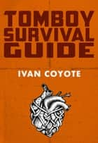 Tomboy Survival Guide ebook by Ivan Coyote
