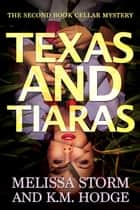 Texas and Tiaras ebook by Melissa Storm,K.M. Hodge
