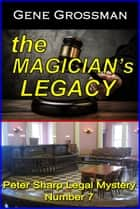 The Magician's Legacy: Peter Sharp Legal Mystery #7 ebook by Gene Grossman