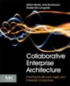 Collaborative Enterprise Architecture - Enriching EA with Lean, Agile, and Enterprise 2.0 practices ebook by Stefan Bente, Uwe Bombosch, Shailendra Langade
