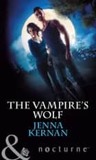 The Vampire's Wolf (Mills & Boon Nocturne) ebook by Jenna Kernan