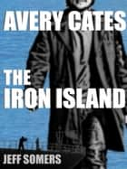 The Iron Island - An Avery Cates Digital Short ebook by Jeff Somers