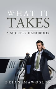 What It Takes - A Success Handbook ebook by Brian Mawdsley