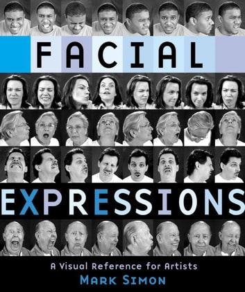 Facial Expressions - A Visual Reference for Artists ebook by Mark Simon