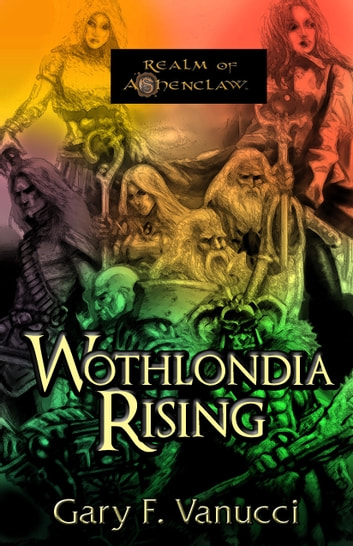 Wothlondia Rising: The Anthology ebook by Gary F. Vanucci