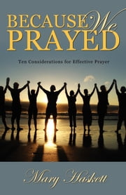 Because We Prayed: Ten Considerations for Effective Prayer ebook by Mary Haskett