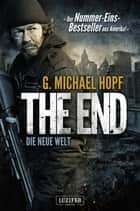 THE END - DIE NEUE WELT - Thriller - US-Bestseller ebook by G. Michael Hopf, LUZIFER-Verlag, Andreas Schiffmann