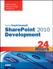 Sams Teach Yourself SharePoint 2010 Development in 24 Hours ebook by Sohail Sayed,Manpreet Singh,Vinu Santhakumari