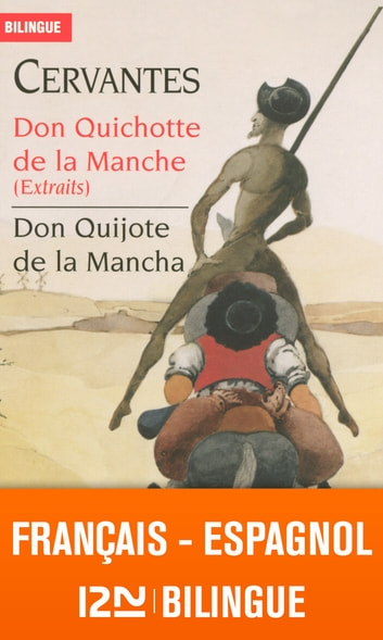 Bilingue français-espagnol : Don Quichotte de la Manche (extraits) - Don Quijote de la Mancha ebook by Jean-Pierre BERMAN,Michel MARCHETEAU,Michel SAVIO,CERVANTES