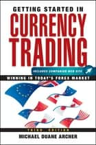 Getting Started in Currency Trading ebook by Michael D. Archer