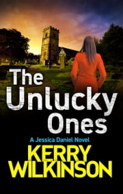 The Unlucky Ones - Jessica Daniel series Book 14 ebook by Kerry Wilkinson