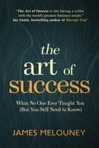 The Art of Success ebook by James Melouney