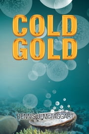 Cold Gold ebook by Dennis J. McTaggart
