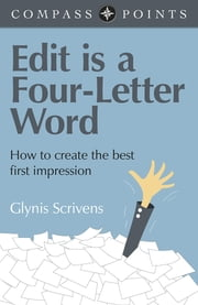 Compass Points - Edit is a Four-Letter Word - How to Create the Best First Impression ebook by Glynis Scrivens