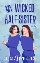 My Wicked Half-Sister ebook by E.M. Tippetts