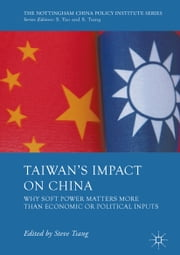 Taiwan's Impact on China - Why Soft Power Matters More than Economic or Political Inputs ebook by