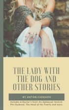 The Lady with the Dog and Other Stories ebook by Anton Chekhov