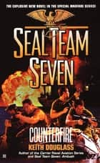 Seal Team Seven #16: Counterfire ebook by Keith Douglass