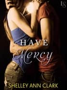 Have Mercy - A Novel ebook by Shelley Ann Clark