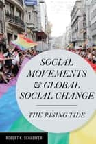 Social Movements and Global Social Change - The Rising Tide ebook by Robert K. Schaeffer