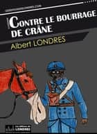Contre le bourrage de crâne ebook by Albert Londres