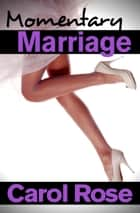 Momentary Marriage ebook by Carol Rose