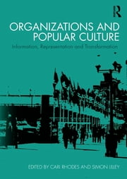 Organizations and Popular Culture - Information, Representation and Transformation ebook by Carl Rhodes,Simon Lilley