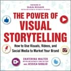 The Power of Visual Storytelling: How to Use Visuals, Videos, and Social Media to Market Your Brand ebook by Ekaterina Walter,Jessica Gioglio