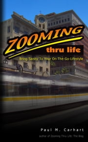 Zooming Thru Life: Bring Sanity To Your On-The-Go Lifestyle ebook by Paul M. Carhart