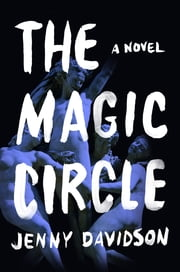 The Magic Circle - A Novel ebook by Jenny Davidson