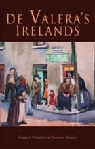 De Valera's Irelands ebook by Dermot Keogh,Gabriel Doherty