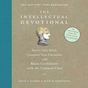 The Intellectual Devotional - Revive Your Mind, Complete Your Education, and Roam Confidently with the Cultured Class audiobook by David S. Kidder, Noah D. Oppenheim