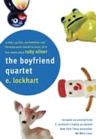 The Boyfriend Quartet - 15 Boys, 43 Lists, 120 Footnotes, and Too Many Panic Attacks to Count,All in Four Novels about Ruby Oliver ebook by E. Lockhart