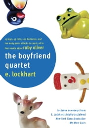 The Boyfriend Quartet - 15 Boys, 43 Lists, 120 Footnotes, and Too Many Panic Attacks to Count, All in Four Novels about Ruby Oliver ebook by E. Lockhart