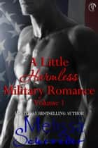 A Little Harmless Military Romance Bundle - Vol 1 ebook by Melissa Schroeder