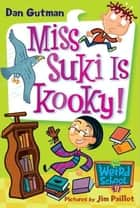 My Weird School #17: Miss Suki Is Kooky! ebook by Dan Gutman, Jim Paillot