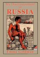 MY DISILLUSIONMENT IN RUSSIA ebook by Emma Goldman
