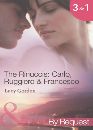 The Rinuccis: Carlo, Ruggiero & Francesco (Mills & Boon By Request) ebook by Lucy Gordon