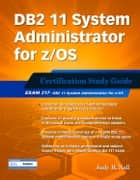 DB2 11 System Administrator for z/OS: Certification Study Guide - Exam 317 ebook by Judy Nall