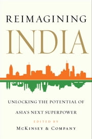 Reimagining India - Unlocking the Potential of Asia's Next Superpower ebook by McKinsey & Company, Inc.