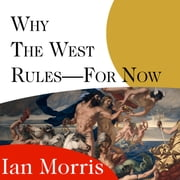 Why the West Rules---for Now - The Patterns of History, and What They Reveal About the Future audiobook by Ian Morris